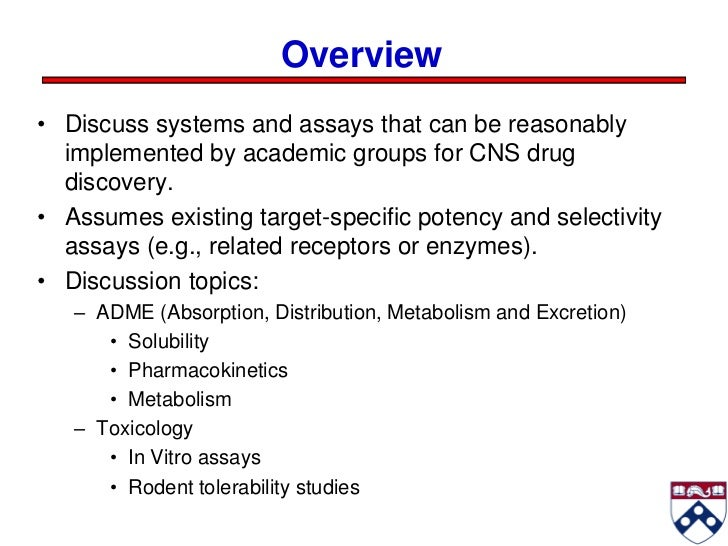Overview• Discuss systems and assays that can be reasonably  implemented by academic groups for CNS drug  discovery.• Assu...
