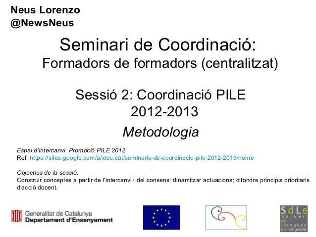 Neus Lorenzo@NewsNeus                 Seminari de Coordinació:          Formadors de formadors (centralitzat)             ...