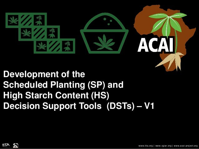 Development of the Scheduled Planting (SP) and High Starch Content (HS) Decision Support Tools (DSTs) – V1 www.iita.org | ...