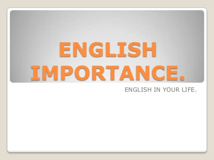 ENGLISH IMPORTANCE.<br />ENGLISH IN YOUR LIFE.<br />