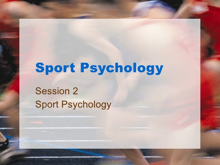 Sport Psychology Session 2 Sport Psychology