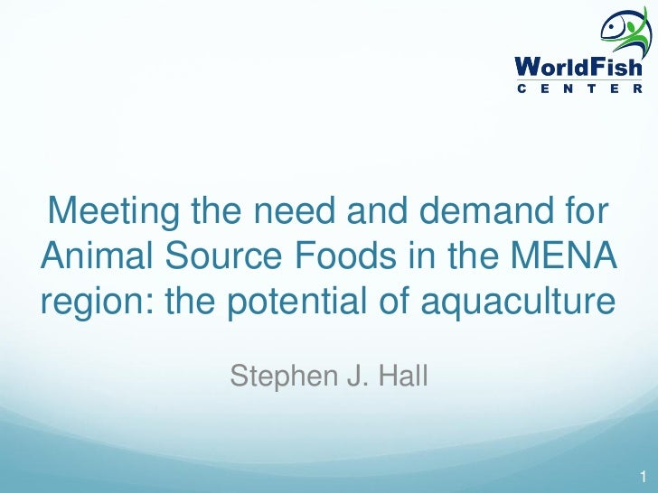 Meeting the need and demand forAnimal Source Foods in the MENAregion: the potential of aquaculture           Stephen J. Ha...