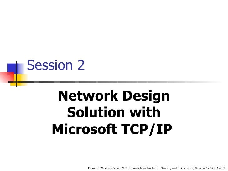 Session 2 Network Design Solution with Microsoft TCP/IP