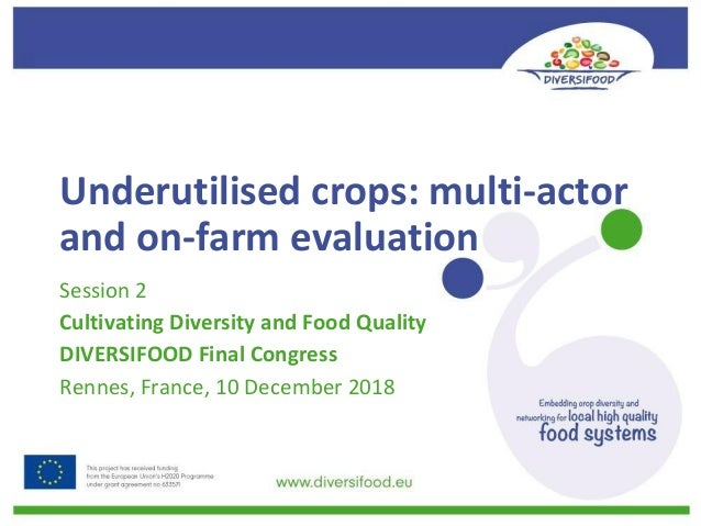 Underutilisedcrops:multi-actor andon-farmevaluation Session2 CultivatingDiversityandFoodQuality DIVERSIFOOD...