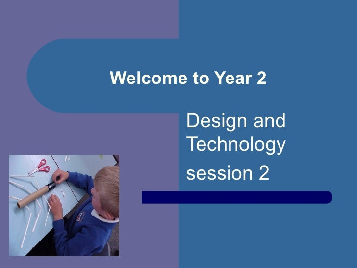 Welcome to Year 2 Design and Technology session 2
