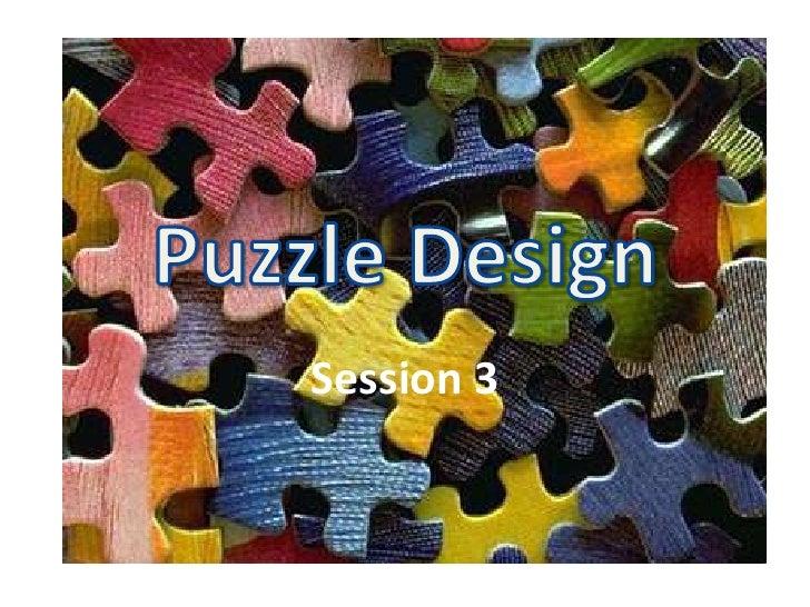 Puzzle Design<br />Session 3<br />