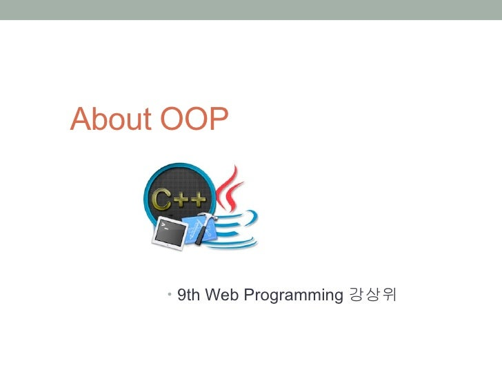 About OOP     • 9th Web Programming