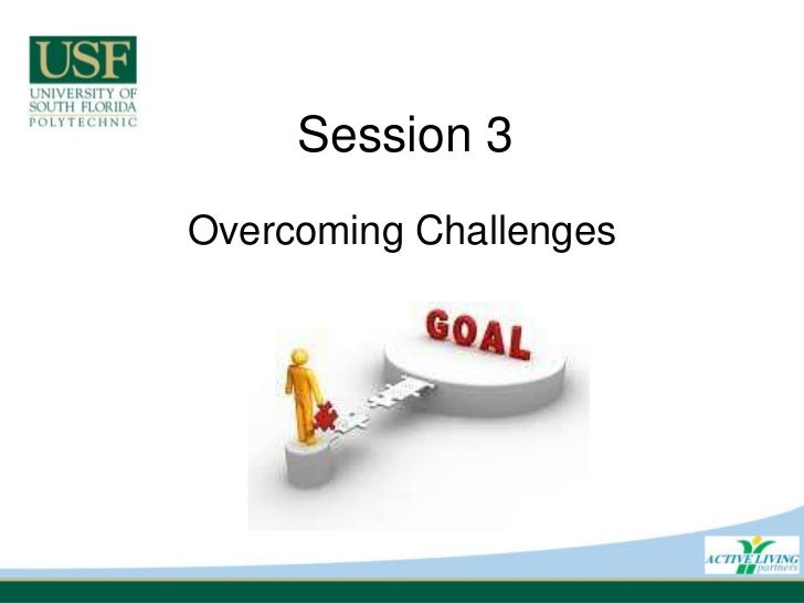 Session 3<br />Overcoming Challenges<br />