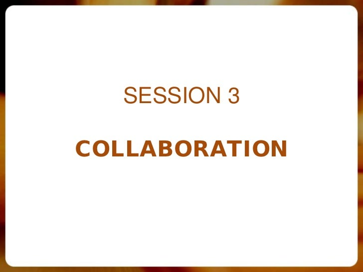 SESSION 3COLLABORATION