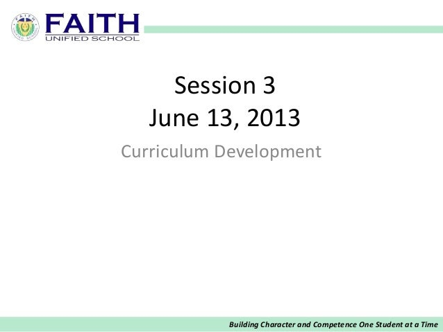 Building Character and Competence One Student at a TimeSession 3June 13, 2013Curriculum Development