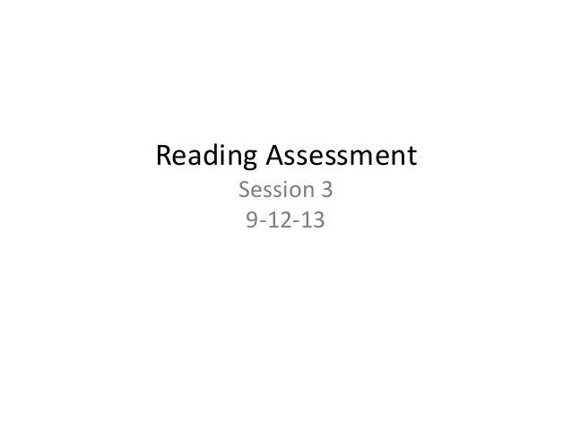 Reading Assessment Session 3 9-12-13