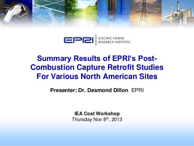 Summary Results of EPRI's PostCombustion Capture Retrofit Studies For Various North American Sites Presenter: Dr. Desmond ...