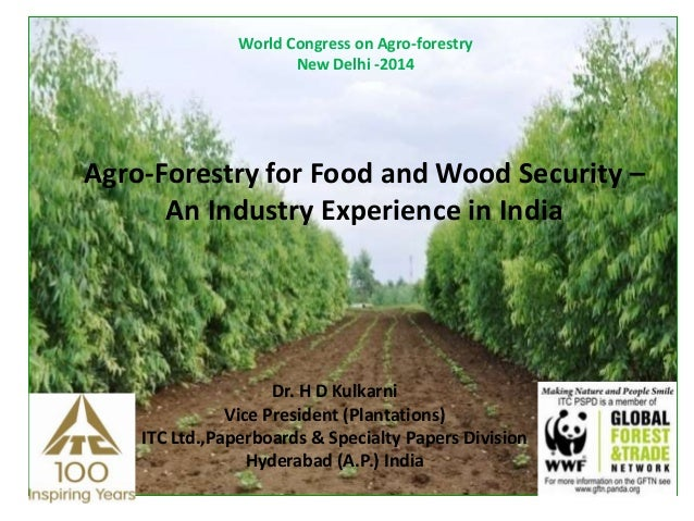 World Congress on Agro-forestry New Delhi -2014 Agro-Forestry for Food and Wood Security – An Industry Experience in India...