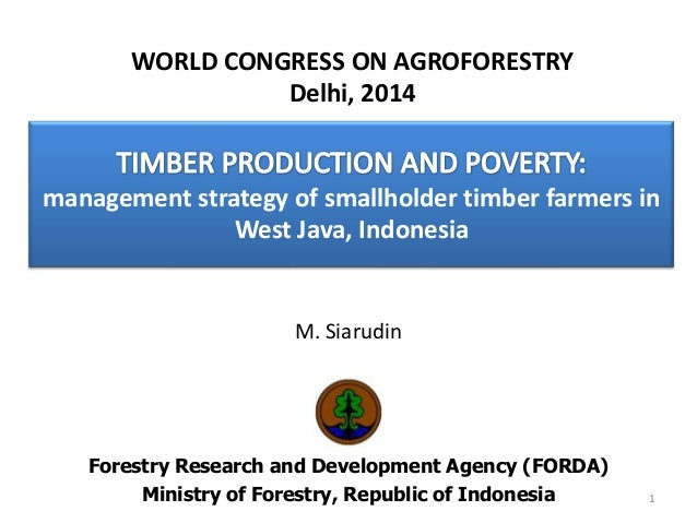 management strategy of smallholder timber farmers in West Java, Indonesia M. Siarudin Forestry Research and Development Ag...