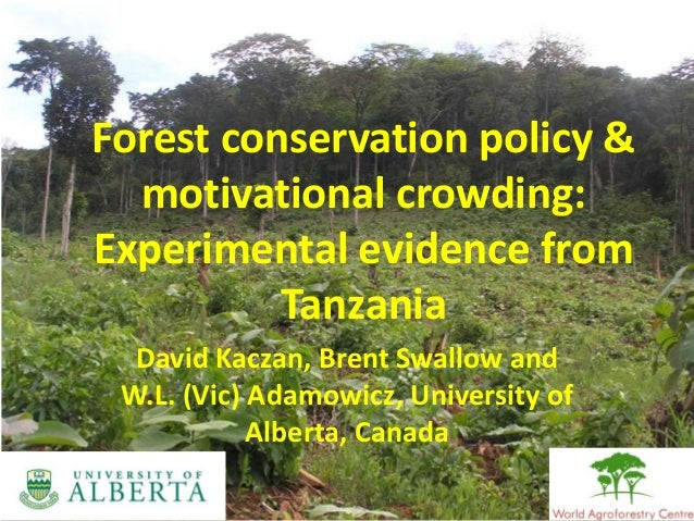 Forest conservation policy & motivational crowding: Experimental evidence from Tanzania David Kaczan, Brent Swallow and W....