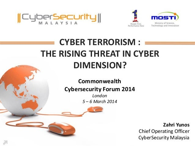 CYBER TERRORISM : THE RISING THREAT IN CYBER DIMENSION? Zahri Yunos Chief Operating Officer CyberSecurity Malaysia Commonw...