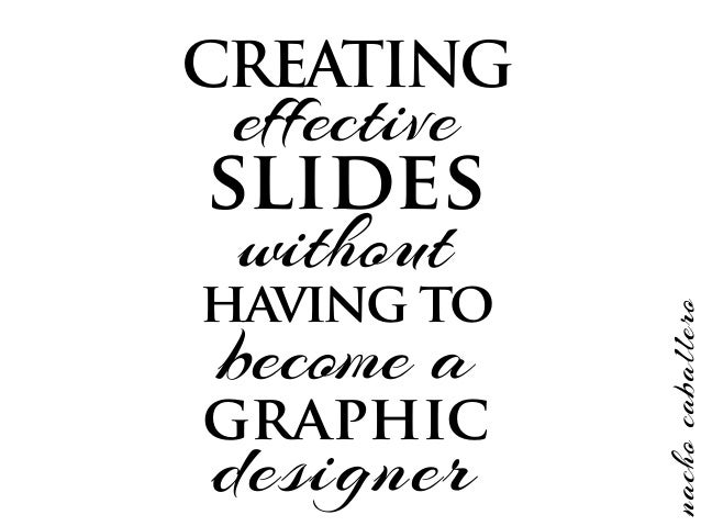 having to graphic slides effective CREATING designer without become a nachocaballero