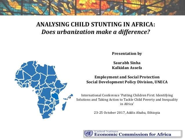 ANALYSING CHILD STUNTING IN AFRICA: Does urbanization make a difference? Presentation by Saurabh Sinha Kalkidan Assefa Emp...