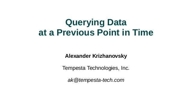 Querying Data at a Previous Point in Time Alexander Krizhanovsky Tempesta Technologies, Inc. ak@tempesta-tech.com
