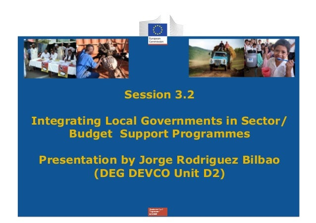 Session 3.2Integrating Local Governments in Sector/      Budget Support Programmes Presentation by Jorge Rodriguez Bilbao ...