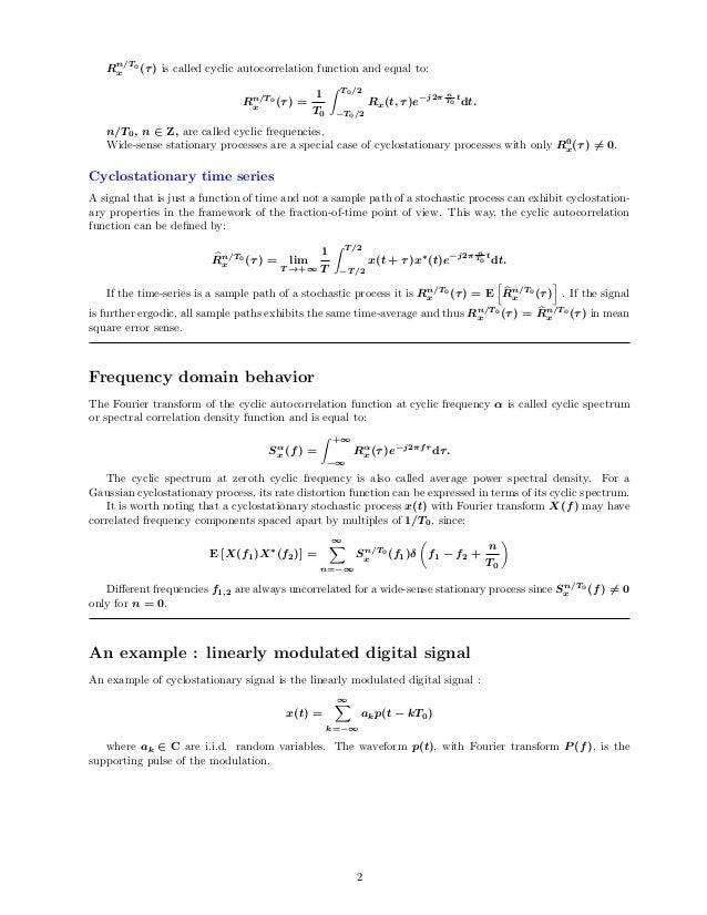 Rn/T0 x (τ) is called cyclic autocorrelation function and equal to: Rn/T0 x (τ) = 1 T0 Z T0/2 −T0/2 Rx(t, τ)e−j2π n T0 t d...