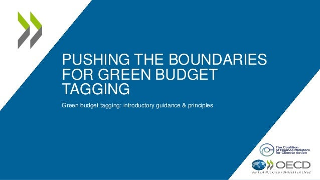 PUSHING THE BOUNDARIES FOR GREEN BUDGET TAGGING Green budget tagging: introductory guidance & principles