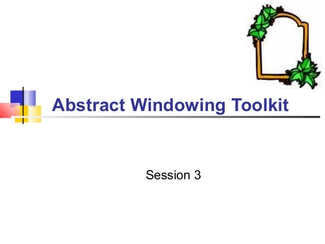 Abstract Windowing Toolkit Session 3