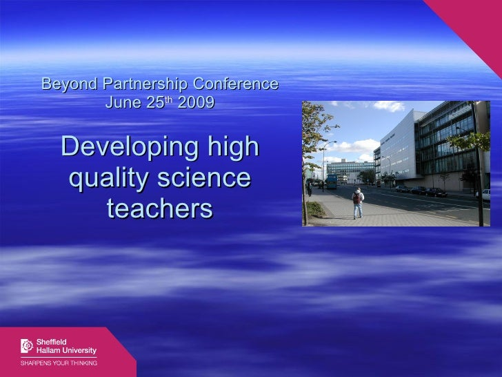 Beyond Partnership Conference        June 25th 2009    Developing high   quality science      teachers