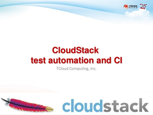 2013 Trend Micro 25th Anniversary TCloud Computing, Inc. CloudStack test automation and CI