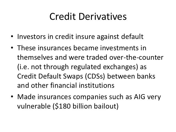 Credit Derivatives• Investors in credit insure against default• These insurances became investments in  themselves and wer...