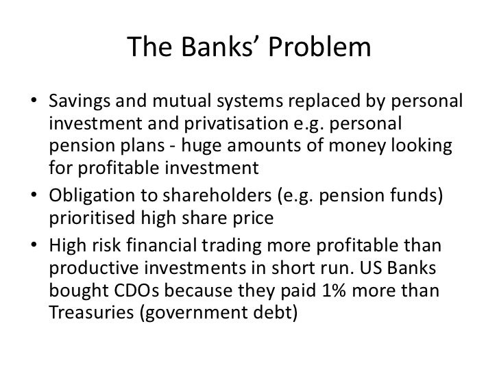 The Banks' Problem• Savings and mutual systems replaced by personal  investment and privatisation e.g. personal  pension p...