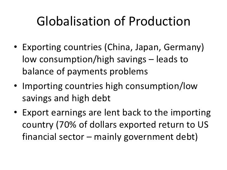 Globalisation of Production• Exporting countries (China, Japan, Germany)  low consumption/high savings – leads to  balance...