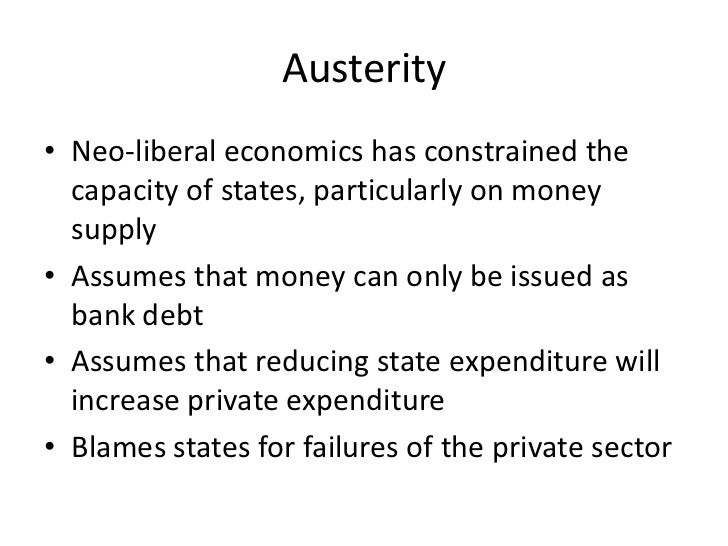 Austerity• Neo-liberal economics has constrained the  capacity of states, particularly on money  supply• Assumes that mone...