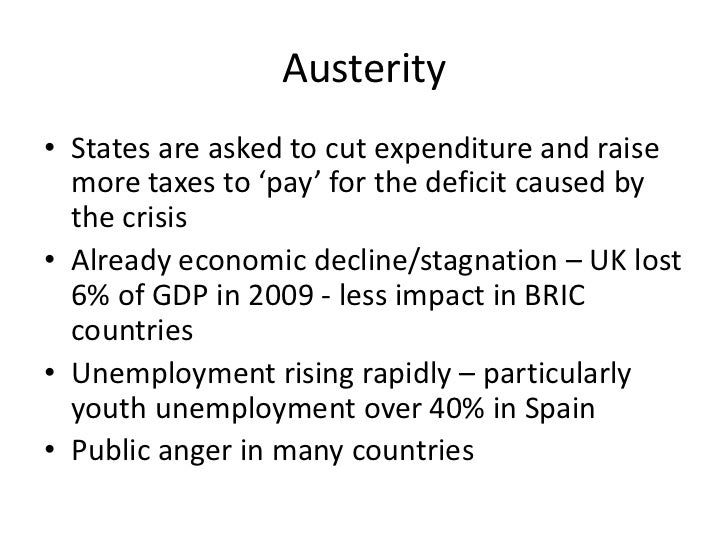 Austerity• States are asked to cut expenditure and raise  more taxes to 'pay' for the deficit caused by  the crisis• Alrea...