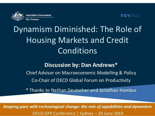Dynamism Diminished: The Role of Housing Markets and Credit Conditions Discussion by: Dan Andrews* Chief Advisor on Macroe...
