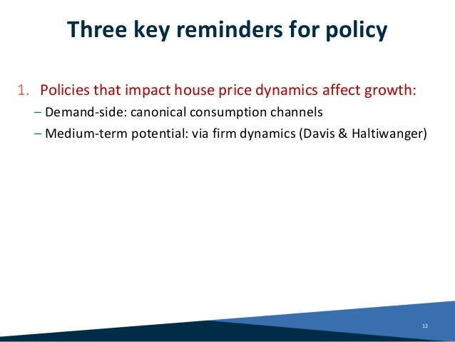 Three key reminders for policy 1. Policies that impact house price dynamics affect growth: – Demand-side: canonical consum...