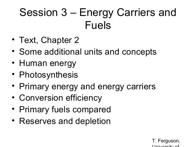 Session 3 – Energy Carriers and Fuels • • • • • • • •  Text, Chapter 2 Some additional units and concepts Human energy Pho...