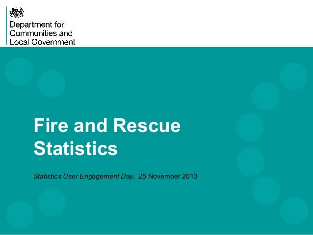 Fire and Rescue Statistics Statistics User Engagement Day, 25 November 2013