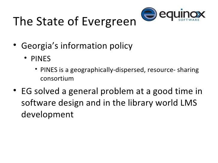The State of Evergreen <ul><li>Georgia's information policy </li></ul><ul><ul><li>PINES  </li></ul></ul><ul><ul><ul><li>PI...