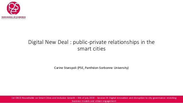 Digital New Deal : public-private relationships in the smart cities Carine Staropoli (PSE, Panthéon-Sorbonne University) 1...