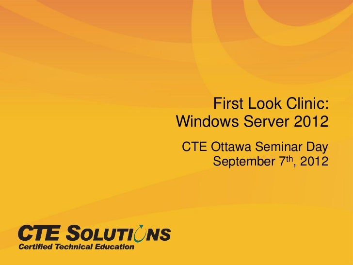 First Look Clinic:Windows Server 2012CTE Ottawa Seminar Day    September 7th, 2012