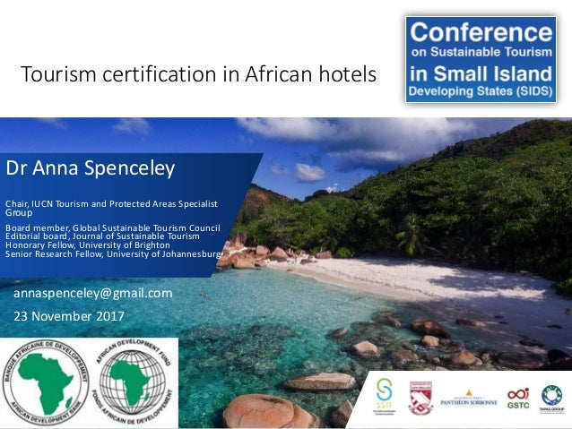 Tourism certification in African hotels Dr Anna Spenceley Chair, IUCN Tourism and Protected Areas Specialist Group Board m...