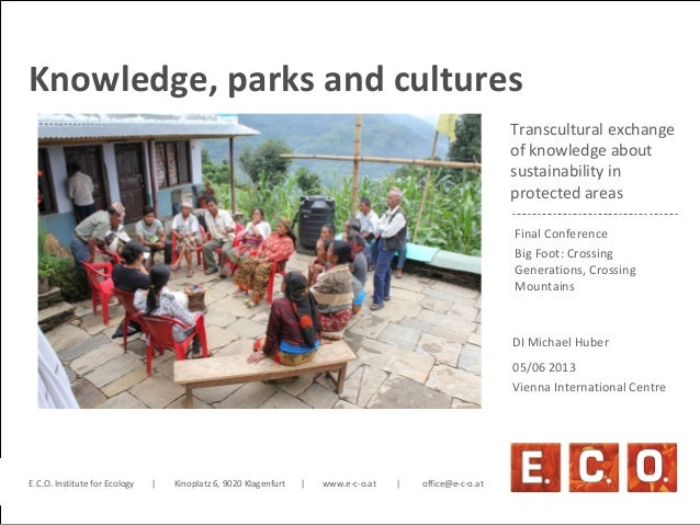 www.e-c-o.at Transcultural exchange of knowledge about sustainability in protected areas 05/06 2013 Vienna International C...