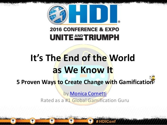 It's The End of the World as We Know It 5 Proven Ways to Create Change with Gamification by Monica Cornetti Rated as a #1 ...