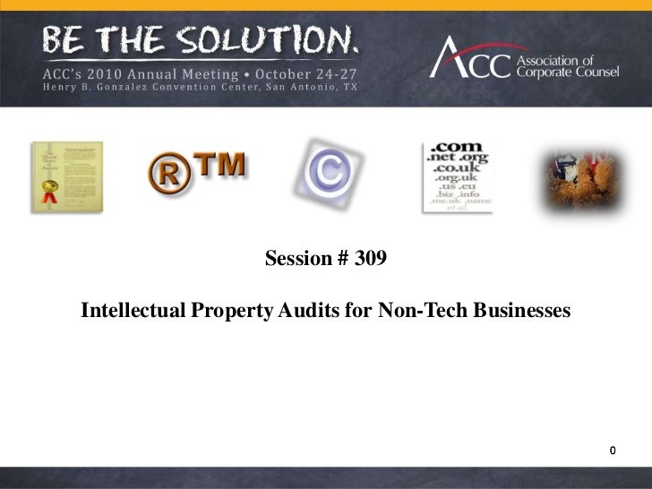 Session # 309<br />Intellectual Property Audits for Non-Tech Businesses<br />