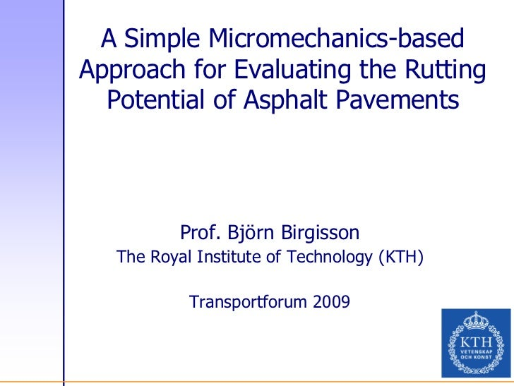 A Simple Micromechanics-basedApproach for Evaluating the Rutting  Potential of Asphalt Pavements           Prof. Björn Bir...