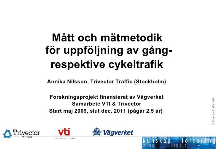 Mått och mätmetodik  för uppföljning av gång- respektive cykeltrafik   Annika Nilsson, Trivector Traffic (Stockholm) Forsk...