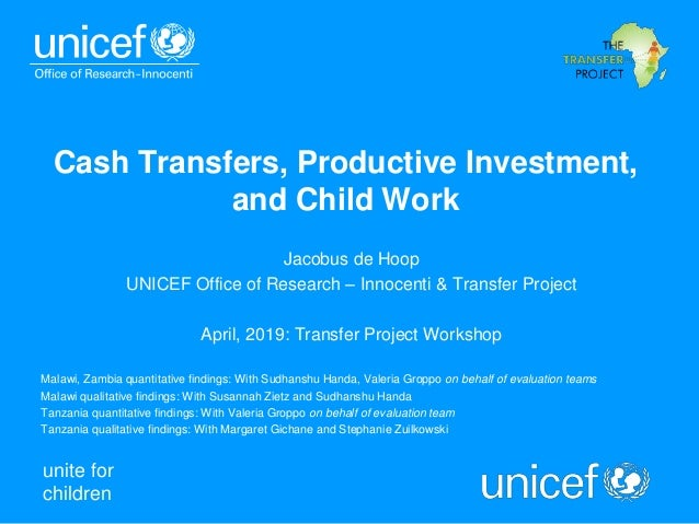 unite for children Cash Transfers, Productive Investment, and Child Work Jacobus de Hoop UNICEF Office of Research – Innoc...