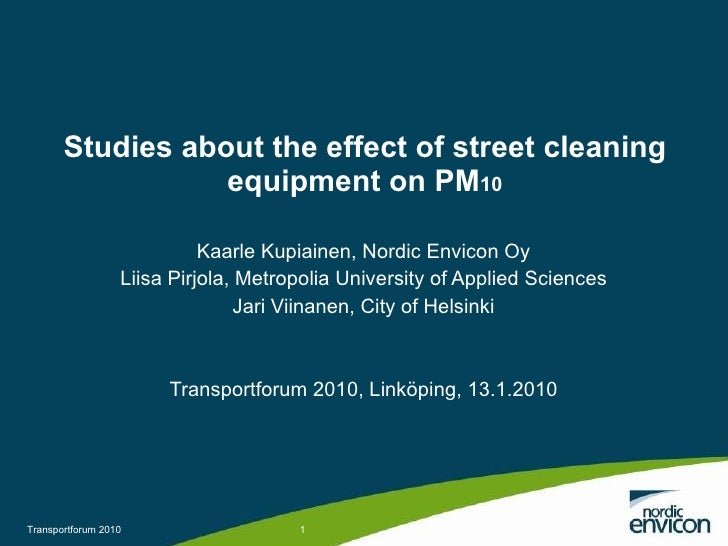 Studies about the effect of street cleaning equipment on PM 10 Kaarle Kupiainen, Nordic Envicon Oy Liisa Pirjola, Metropol...