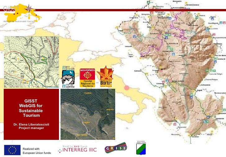 GISST  WebGIS for  Sustainable  Tourism Dr. Elena Liberatoscioli Project manager INTERREG III C SUD GRISI - Geomatics Regi...